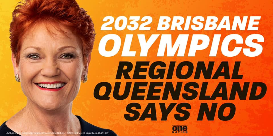 One Nation leader Pauline Hanson has revealed that 50 posters campaigning against Queensland's bid for the 2032 Olympic and Paralympics are to be erected around the State ©Pauline Hanson